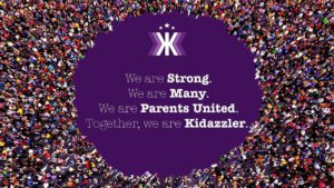 We are Strong. We are Many. We are Parents United. Together, we are Kidazzler.