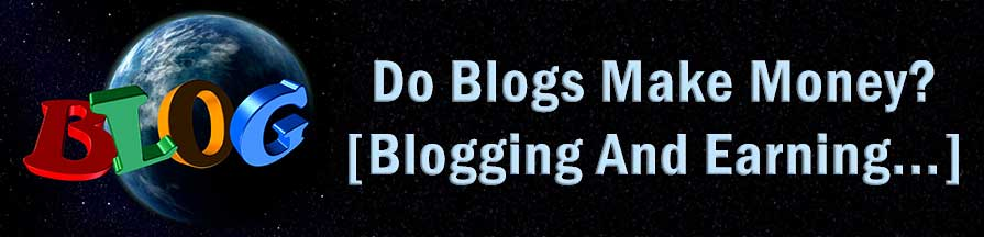 Colorful Blog word and the Earth on the left. Title on the right: Do Blogs Make Money? Blogging And Earning...