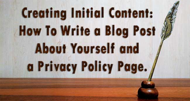 Decorating Title Image: Creating Initial Content: How To Write a Blog Post About Yourself and a Privacy Policy Page.