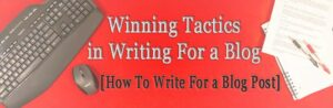 "Banner: ""Winning Tactics In Writing for a Blog [How To Write For A Blog Post]"" with a keyboard, mouse, notepad, and pens on red background."