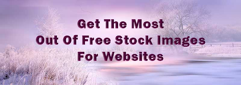 Banner: Get The Most Out Of Free Stock Images For Websites. Background:  stock image of a winter landscape.