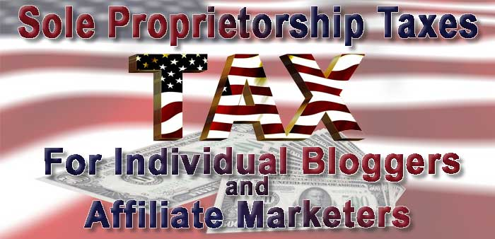 Decorative Header Image: Sole Proprietorship Taxes For Individual Bloggers and Affiliate Marketers.